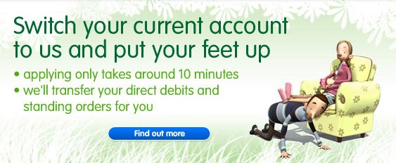 Switch your current account to us and put your feet up. Find out more.