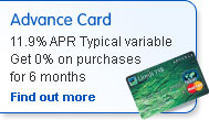 Advance Card.  11.9% APR Typical variable. Get 0% on purchases for 6 months. Find out more.